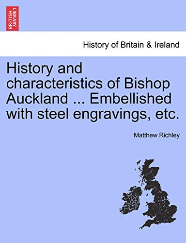 9781240863143: History and characteristics of Bishop Auckland ... Embellished with steel engravings, etc.