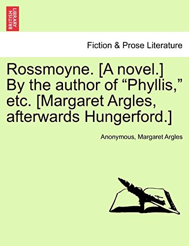 Rossmoyne. [A novel.] By the author of: Anonymous, Margaret Argles