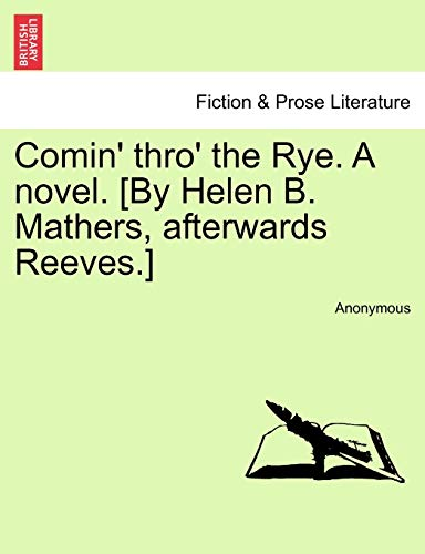 9781240869992: Comin' thro' the Rye. A novel. [By Helen B. Mathers, afterwards Reeves.] VOL. III