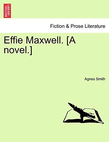 9781240870578: Effie Maxwell. [A novel.]