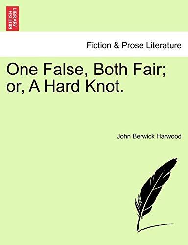 One False, Both Fair; Or, a Hard Knot. - John Berwick Harwood
