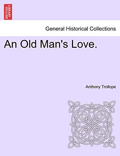 An Old Man's Love. - Trollope, Anthony Ed
