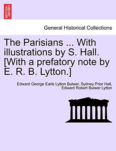 9781240880720: The Parisians ... with Illustrations by S. Hall. [With a Prefatory Note by E. R. B. Lytton.]