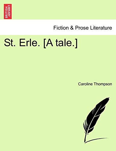 St. Erle. [A Tale.] (124088267X) by Caroline Thompson
