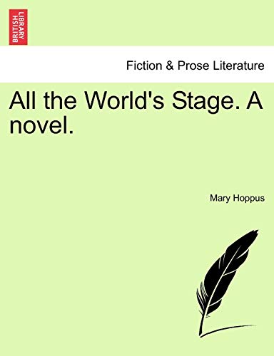 9781240886357: All the World's Stage. A novel.