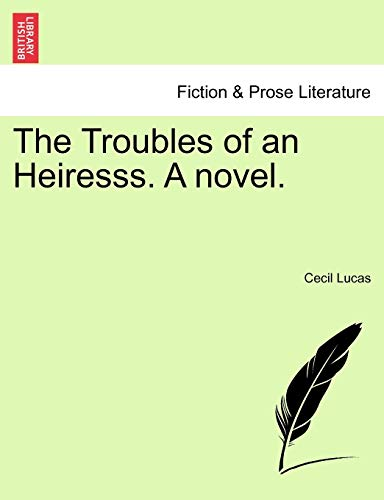 9781240895359: The Troubles of an Heiresss. A novel.