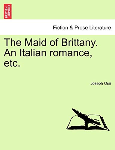 The Maid of Brittany. An Italian romance,: Orsi, Joseph
