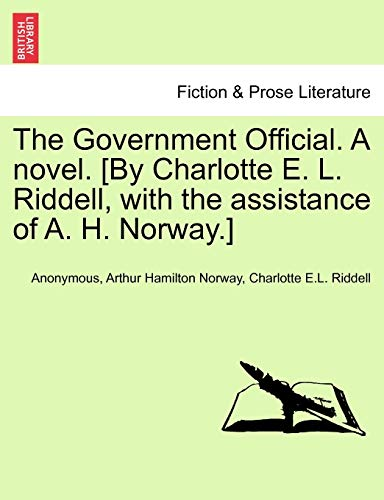 9781240898671: The Government Official. A novel. [By Charlotte E. L. Riddell, with the assistance of A. H. Norway.]