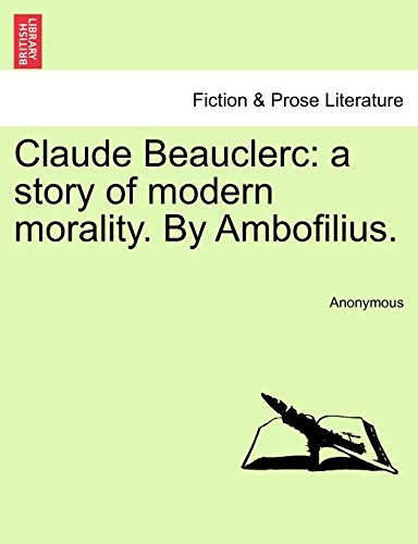 9781240898787: Claude Beauclerc: a story of modern morality. By Ambofilius.