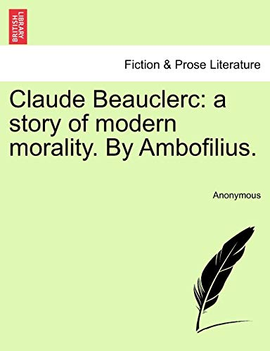 9781240898794: Claude Beauclerc: a story of modern morality. By Ambofilius.