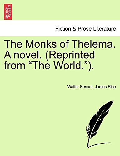 The Monks of Thelema. a Novel. (Reprinted from the World.). - Walter Besant; James Rice