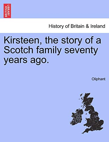9781240903924: Kirsteen, the story of a Scotch family seventy years ago.