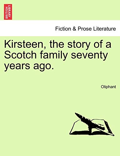 9781240904334: Kirsteen, the story of a Scotch family seventy years ago.