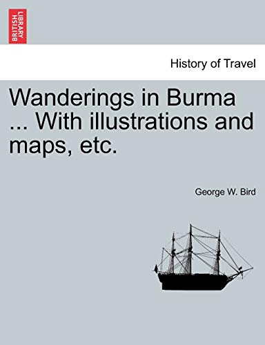 9781240906017: Wanderings in Burma ... With illustrations and maps, etc.