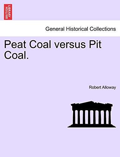 Peat Coal Versus Pit Coal. - Robert Alloway