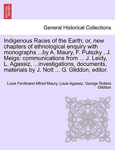 Indigenous Races of the Earth; or, new: Maury, Louis Ferdinand