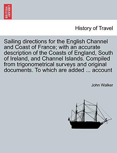 Sailing directions for the English Channel and Coast of France; with an accurate description of the...