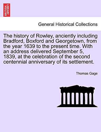 The History of Rowley, Anciently Including Bradford, Boxford and Georgetown, from the Year 1639 to ...