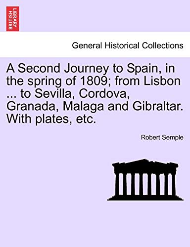 9781240910359: A Second Journey to Spain, in the spring of 1809; from Lisbon ... to Sevilla, Cordova, Granada, Malaga and Gibraltar. With plates, etc. THE SECOND EDITION