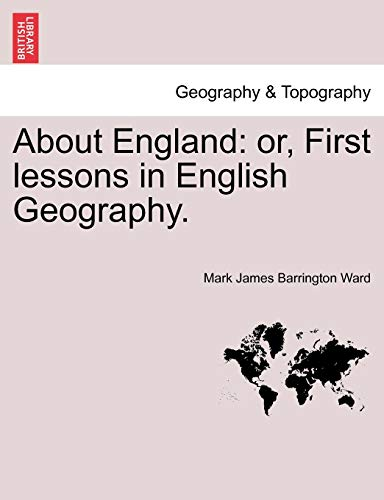 9781240910588: About England: or, First lessons in English Geography.