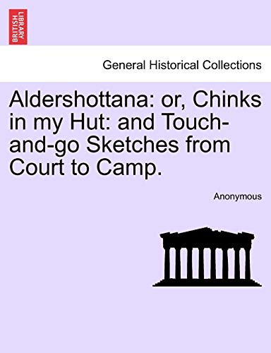 9781240910731: Aldershottana: or, Chinks in my Hut: and Touch-and-go Sketches from Court to Camp.
