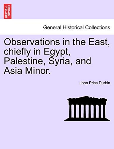 Observations in the East, chiefly in Egypt, Palestine, Syria, and Asia Minor. - Durbin, John Price