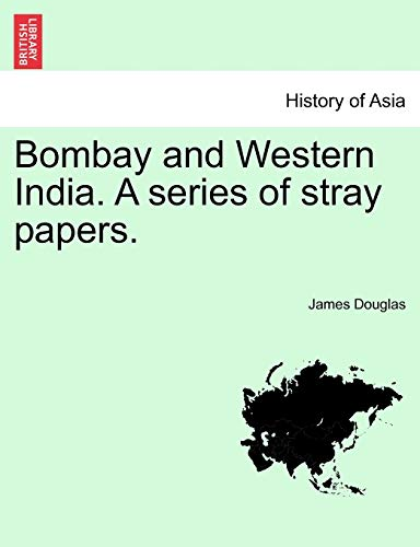 Bombay and Western India. A series of stray papers. - James Douglas