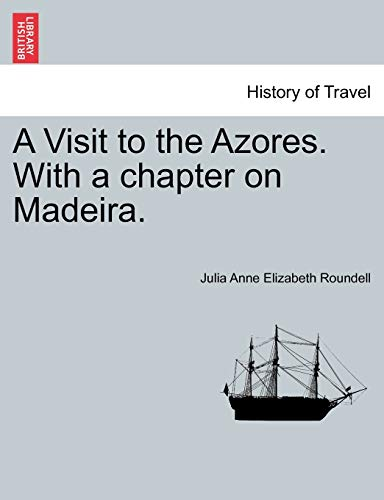 9781240913787: A Visit to the Azores. With a chapter on Madeira.