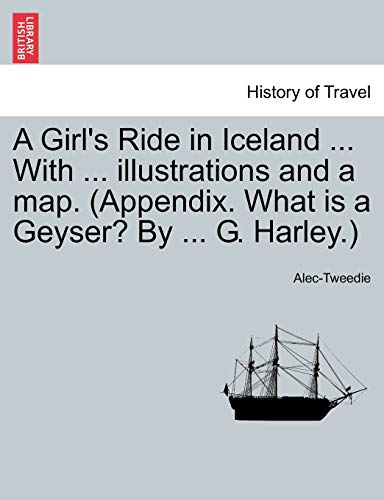 A Girl's Ride in Iceland ... With ... illustrations and a map. (Appendix. What is a Geyser? By ... G. Harley.) - Alec-Tweedie