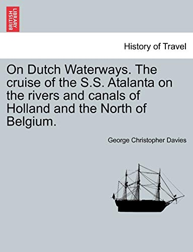 9781240915156: On Dutch Waterways. The cruise of the S.S. Atalanta on the rivers and canals of Holland and the North of Belgium.