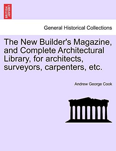 The New Builder's Magazine, and Complete Architectural: Cook, Andrew George