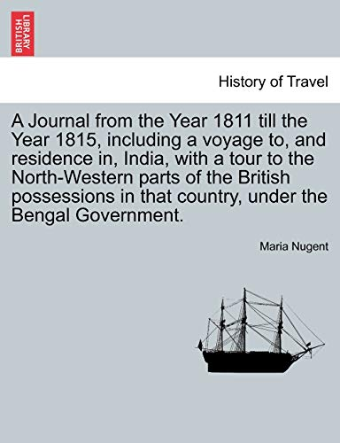 A Journal from the Year 1811 till the Year 1815, including a voyage to, and residence in, India, with a tour to the North-Western parts of the British ... country, under the Bengal Government. VOL. II - Maria Nugent