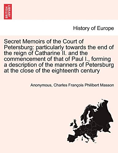 Secret Memoirs of the Court of Petersburg: Particularly Towards the End of the Reign of Catharine ...