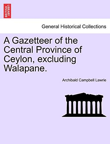 9781240921669: A Gazetteer of the Central Province of Ceylon, excluding Walapane. VOLUME I.