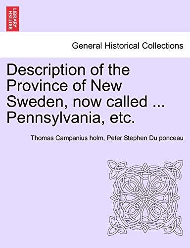 Description of the Province of New Sweden, now called . Pennsylvania, etc. - Campanius holm, Thomas; Du ponceau, Peter Stephen