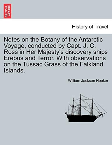 9781240924899: Notes on the Botany of the Antarctic Voyage, conducted by Capt. J. C. Ross in Her Majesty's discovery ships Erebus and Terror. With observations on the Tussac Grass of the Falkland Islands.