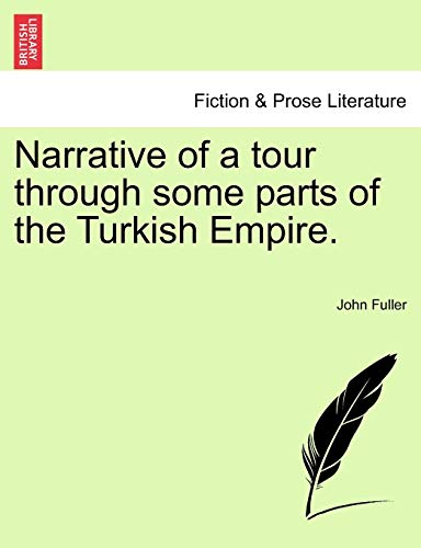 Narrative of a Tour Through Some Parts of the Turkish Empire. (Paperback): Fellow John Fuller