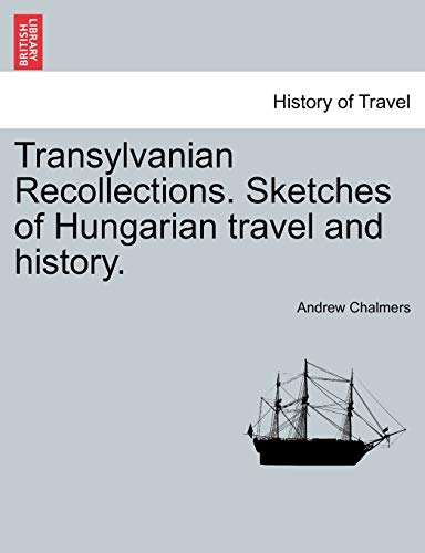 Transylvanian Recollections. Sketches of Hungarian travel and: Chalmers, Andrew