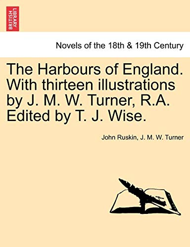 9781240927456: The Harbours of England. With thirteen illustrations by J. M. W. Turner, R.A. Edited by T. J. Wise.