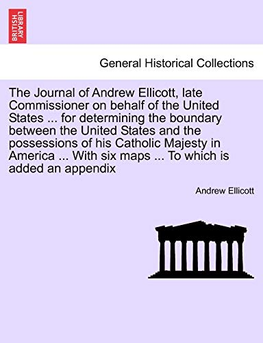 The Journal of Andrew Ellicott, late Commissioner on behalf of the United States ... for ...