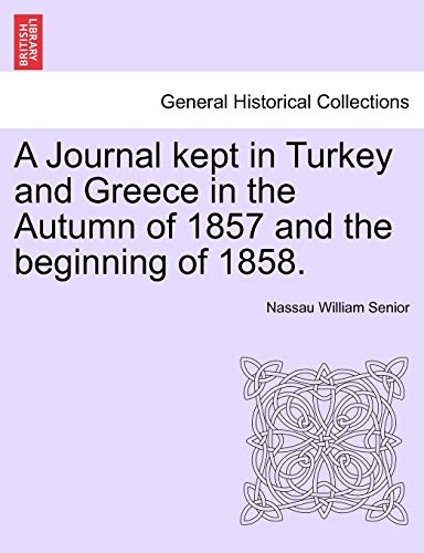 A Journal Kept in Turkey and Greece: Nassau William Senior