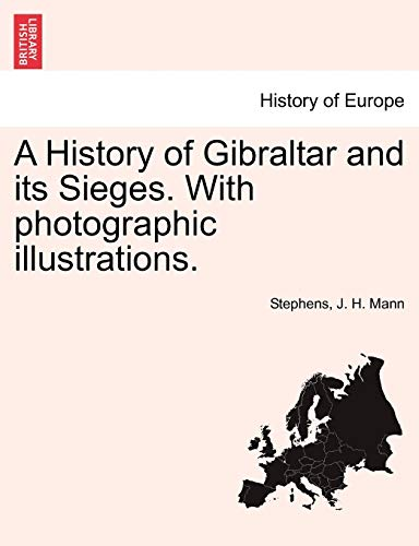 A History of Gibraltar and Its Sieges.: Stephens, J H