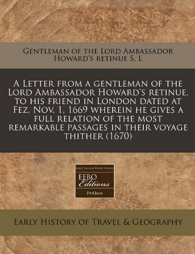 A Letter from a gentleman of the Lord Ambassador Howard's retinue, to his friend in London ...