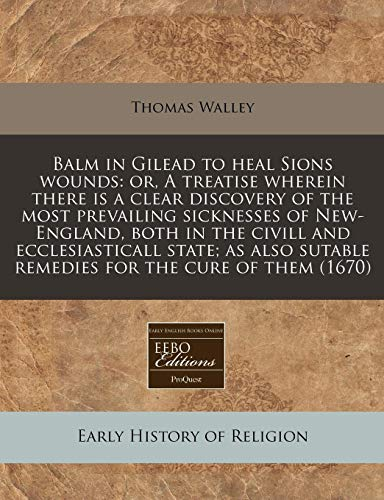 9781240941308: Balm in Gilead to heal Sions wounds: or, A treatise wherein there is a clear discovery of the most prevailing sicknesses of New-England, both in the ... sutable remedies for the cure of them (1670)