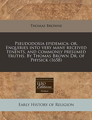 Pseudodoxia epidemica: or, Enquiries into very many: Browne, Thomas