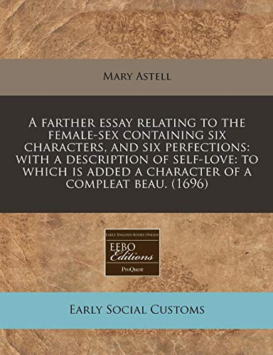 9781240946242: A farther essay relating to the female-sex containing six characters, and six perfections: with a description of self-love: to which is added a character of a compleat beau. (1696)