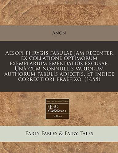 9781240950461: Aesopi phrygis fabulae jam recenter ex collatione optimorum exemplarium emendatiùs excusae. Unà cum nonnullis variorum authorum fabulis adjectis. Et indice correctiori praefixo. (1658)