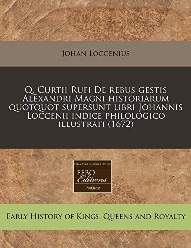 Q. Curtii Rufi de Rebus Gestis Alexandri: Johan Loccenius
