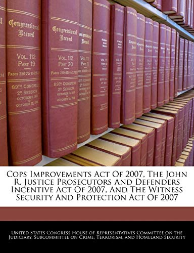 Cops Improvements Act Of 2007, The John R. Justice Prosecutors And Defenders Incentive Act Of 2007,...
