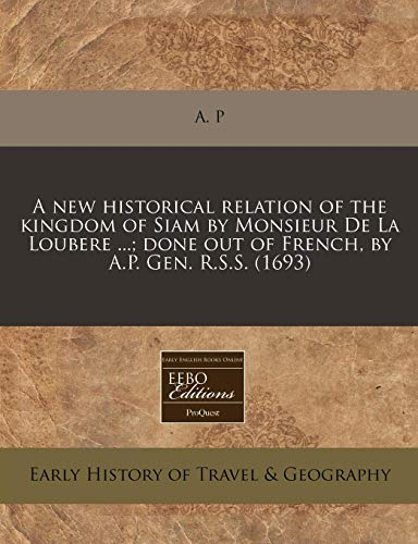 9781240957590: A new historical relation of the kingdom of Siam by Monsieur De La Loubere ...; done out of French, by A.P. Gen. R.S.S. (1693)